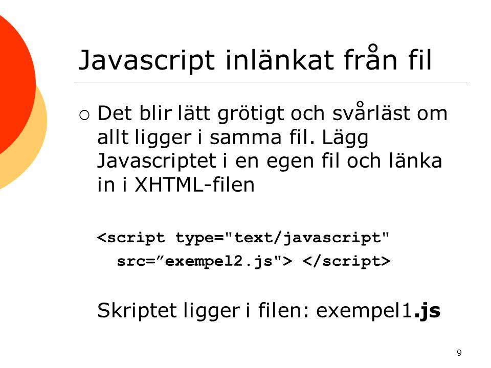9 Javascript inlänkat från fil  Det blir lätt grötigt och svårläst om allt ligger i samma fil.