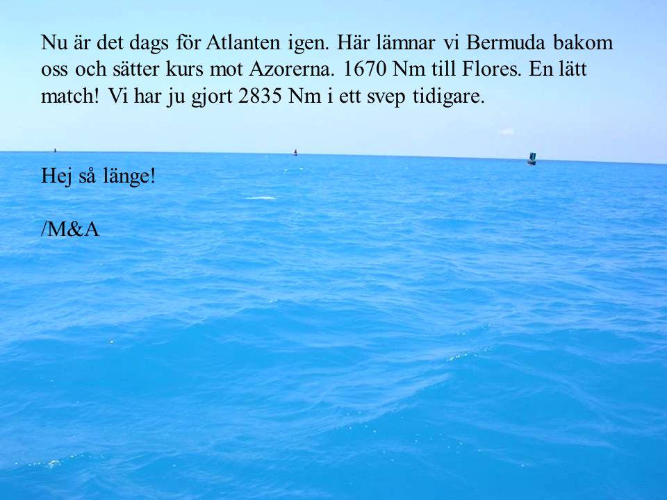 Nu är det dags för Atlanten igen. Här lämnar vi Bermuda bakom oss och sätter kurs mot Azorerna.