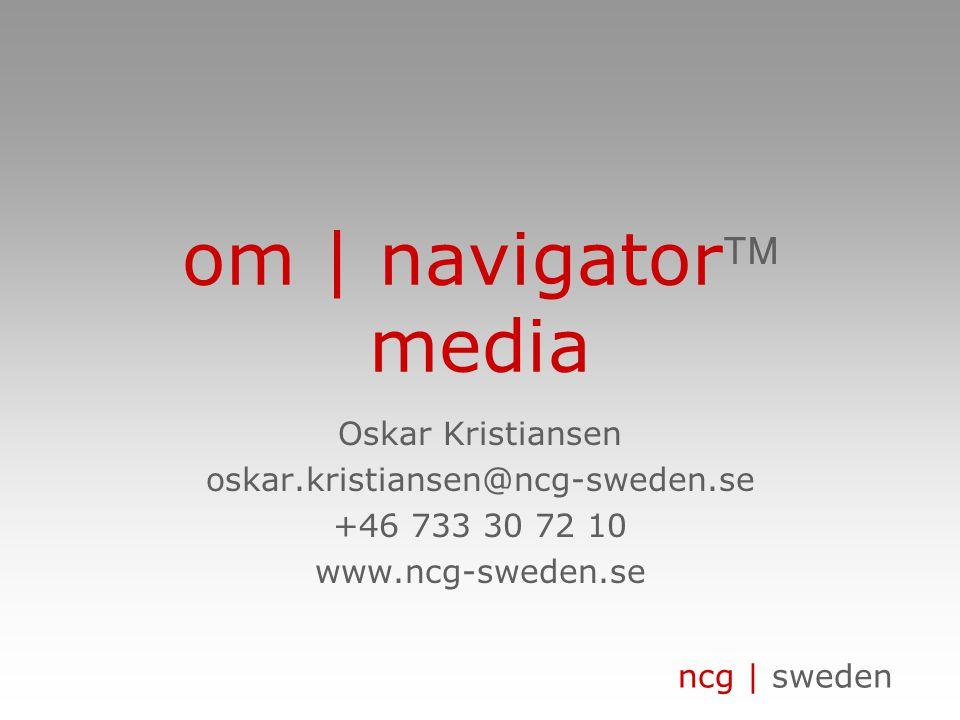ncg | sweden om | navigator media Oskar Kristiansen oskar.kristiansen@ncg-sweden.se +46 733 30 72 10 www.ncg-sweden.se