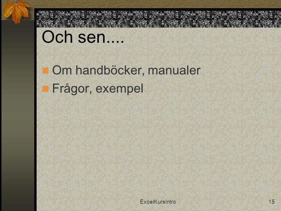 ExcelKursIntro15 Och sen....  Om handböcker, manualer  Frågor, exempel