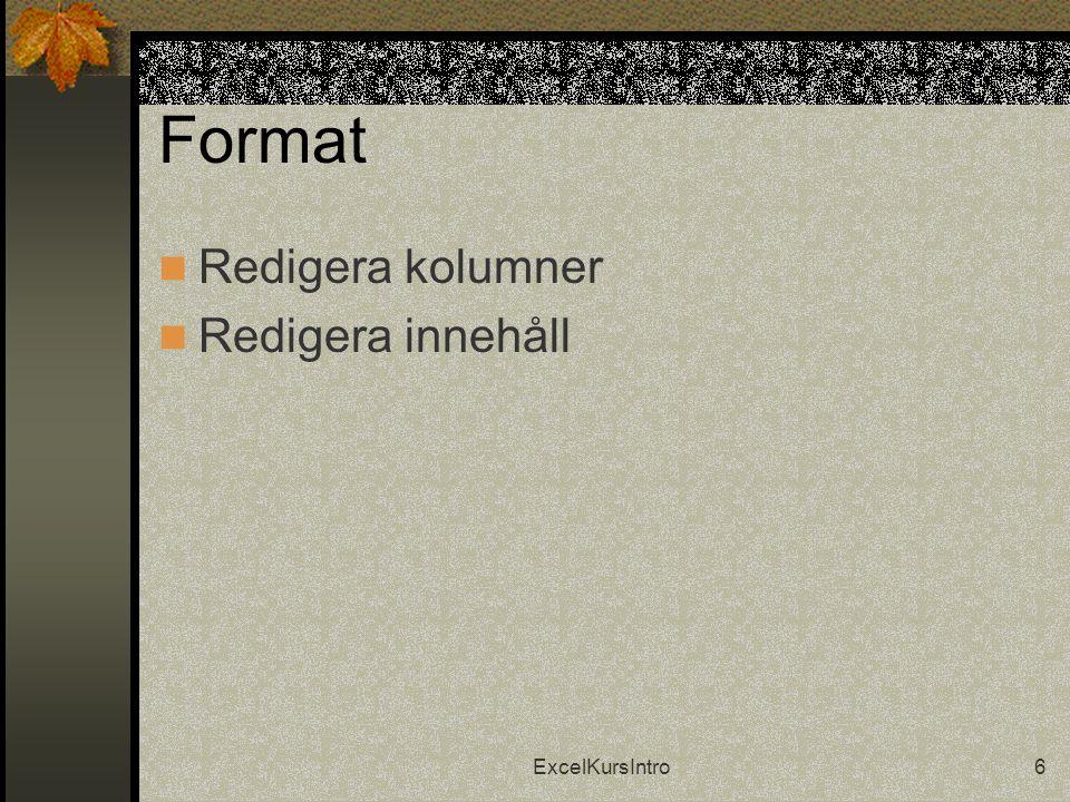 ExcelKursIntro6 Format  Redigera kolumner  Redigera innehåll