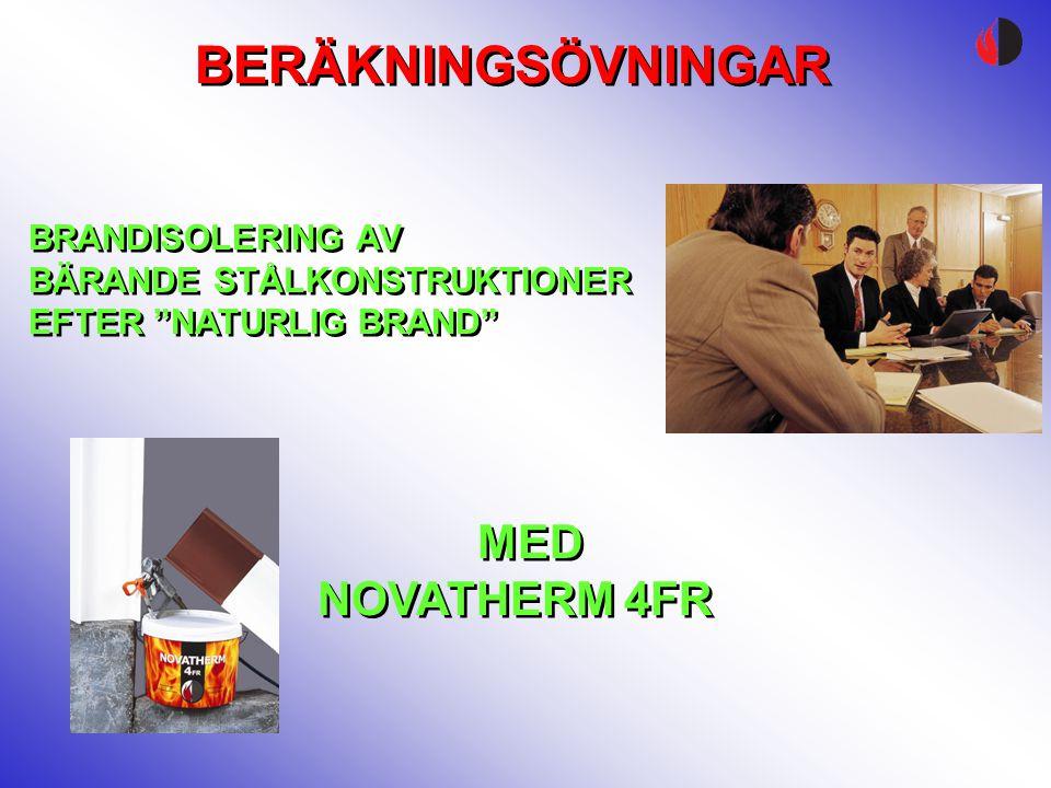 """BERÄKNINGSÖVNINGAR MED NOVATHERM 4FR MED NOVATHERM 4FR BRANDISOLERING AV BÄRANDE STÅLKONSTRUKTIONER EFTER """"NATURLIG BRAND"""" BRANDISOLERING AV BÄRANDE S"""