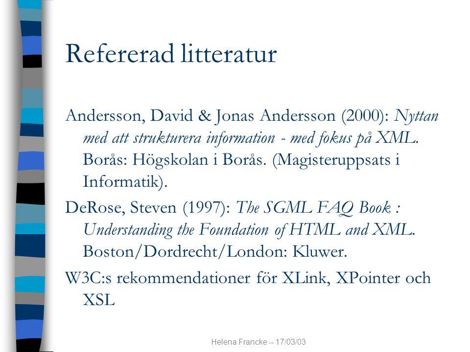 Helena Francke -- 17/03/03 Refererad litteratur Andersson, David & Jonas Andersson (2000): Nyttan med att strukturera information - med fokus på XML.