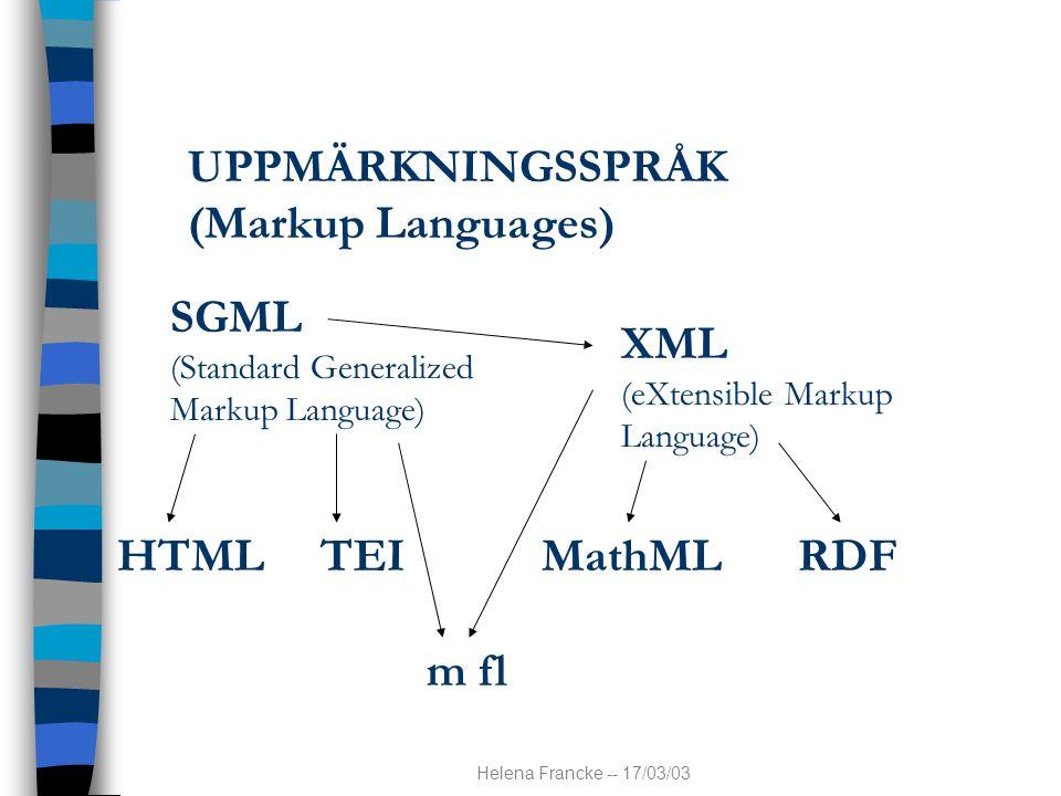 Helena Francke -- 17/03/03 UPPMÄRKNINGSSPRÅK (Markup Languages) SGML (Standard Generalized Markup Language) XML (eXtensible Markup Language) HTMLTEIMa