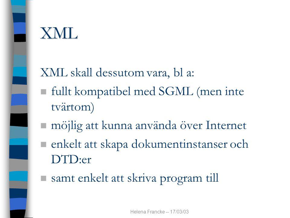 Helena Francke -- 17/03/03 XML XML skall dessutom vara, bl a: n fullt kompatibel med SGML (men inte tvärtom) n möjlig att kunna använda över Internet