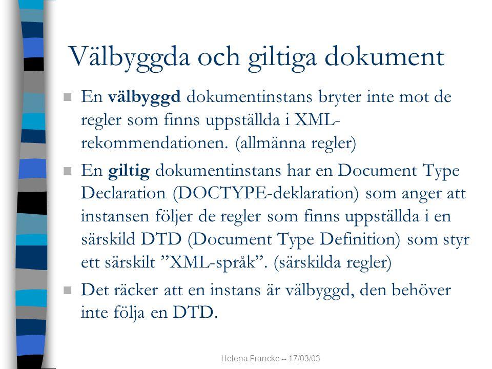 Helena Francke -- 17/03/03 Välbyggda och giltiga dokument n En välbyggd dokumentinstans bryter inte mot de regler som finns uppställda i XML- rekommen