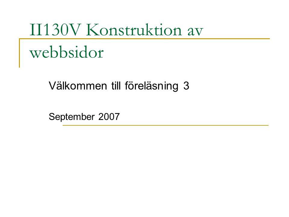 II130V Konstruktion av webbsidor Välkommen till föreläsning 3 September 2007