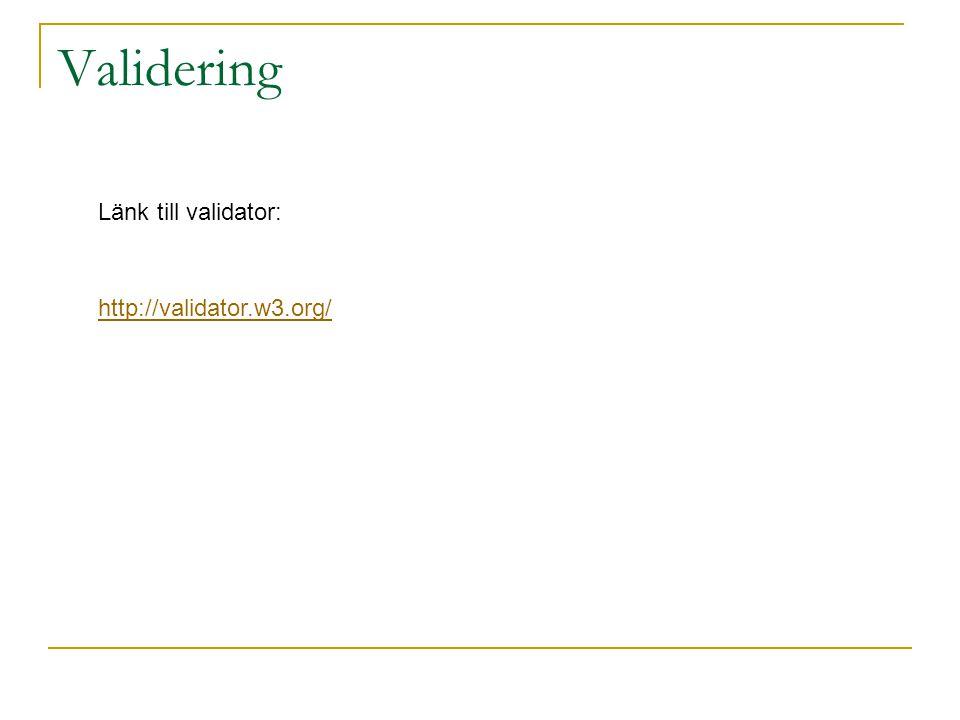Validering http://validator.w3.org/ Länk till validator: