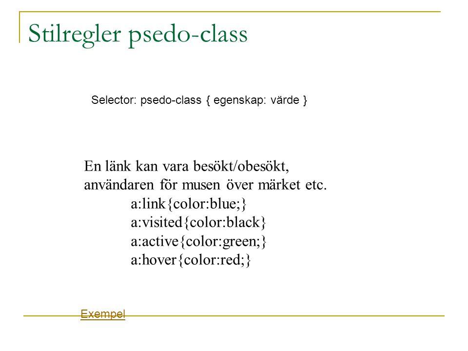 Stilregler psedo-class En länk kan vara besökt/obesökt, användaren för musen över märket etc.