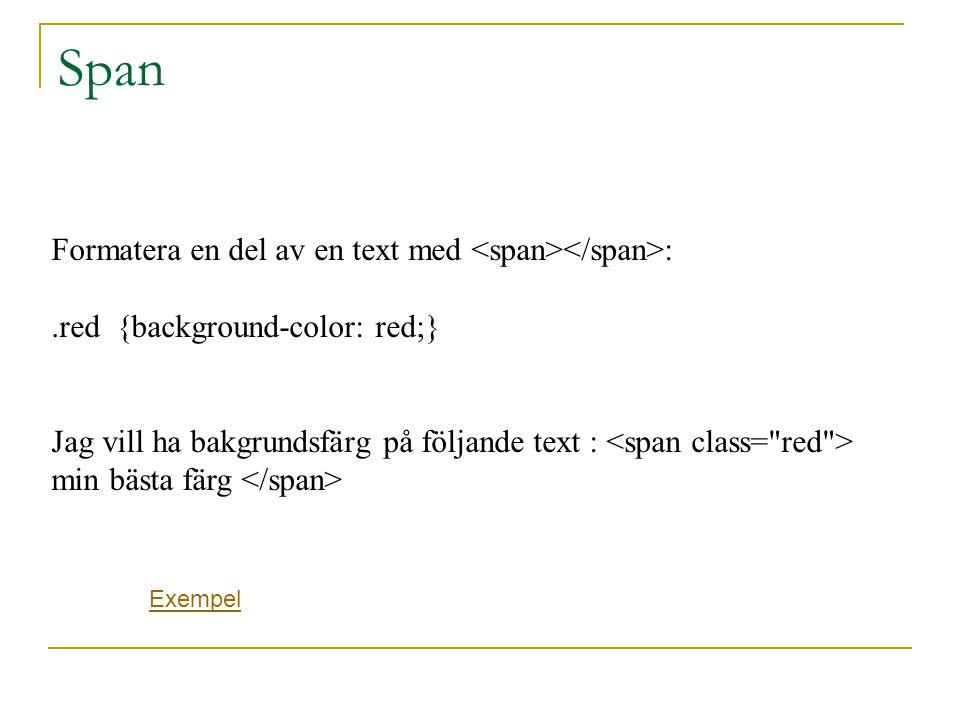 Bild, syntaxen /* minsta syntax */ Attribute: src= URL alt= text height= number width= number longdesc= URL ( alternativtext för textbaserad webbläsare) Width och height behövs ej men snabbar upp sidan.