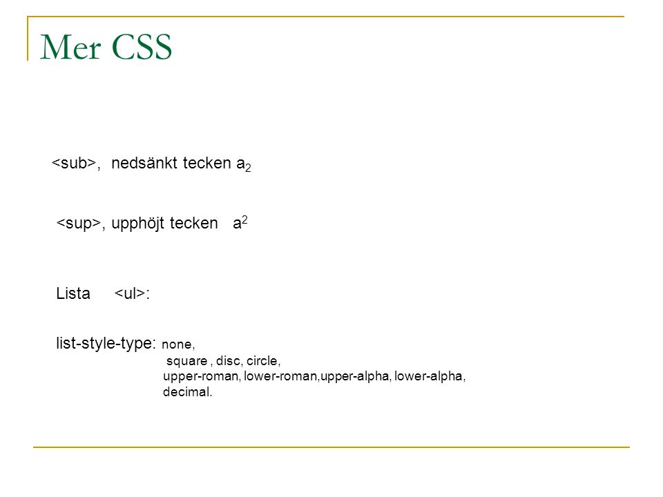 Mer CSS, nedsänkt tecken a 2, upphöjt tecken a 2 Lista : list-style-type: none, square, disc, circle, upper-roman, lower-roman,upper-alpha, lower-alph