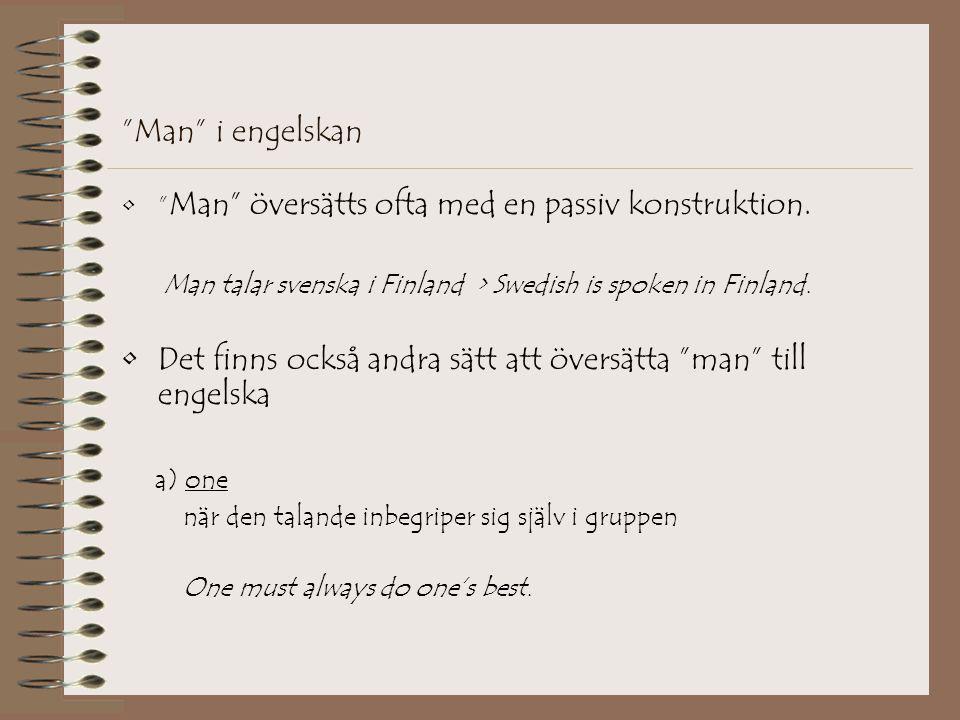 """""""Man"""" i engelskan •"""" Man"""" översätts ofta med en passiv konstruktion. Man talar svenska i Finland > Swedish is spoken in Finland. •Det finns också andr"""