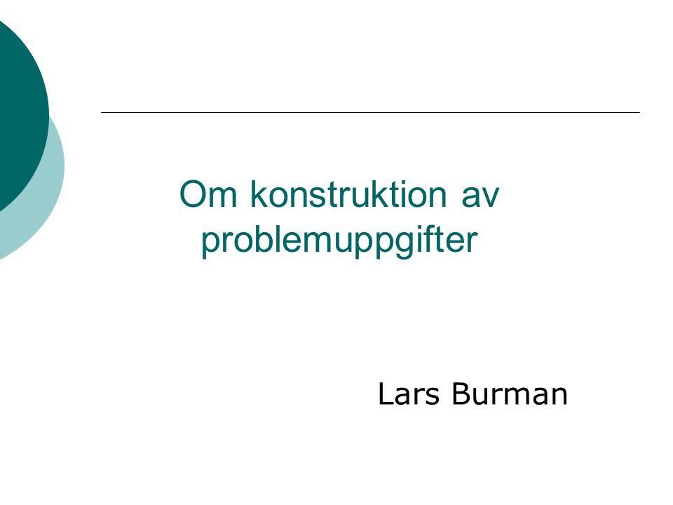 Om konstruktion av problemuppgifter Lars Burman