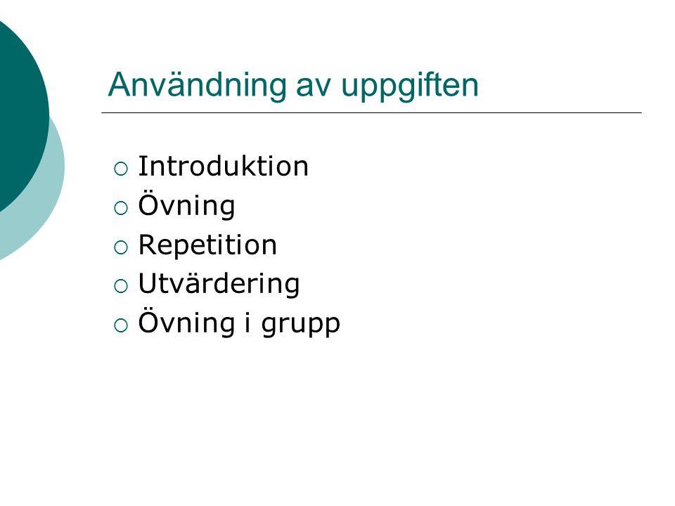 Användning av uppgiften  Introduktion  Övning  Repetition  Utvärdering  Övning i grupp