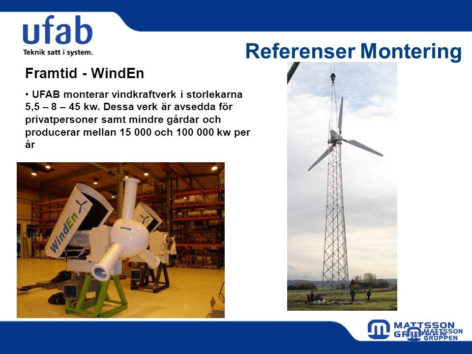 Referenser Montering Framtid - WindEn • UFAB monterar vindkraftverk i storlekarna 5,5 – 8 – 45 kw. Dessa verk är avsedda för privatpersoner samt mindr