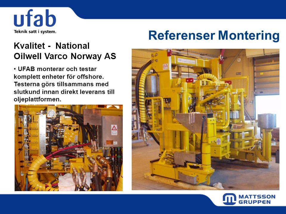 Referenser Montering Kvalitet - National Oilwell Varco Norway AS • UFAB monterar och testar komplett enheter för offshore. Testerna görs tillsammans m