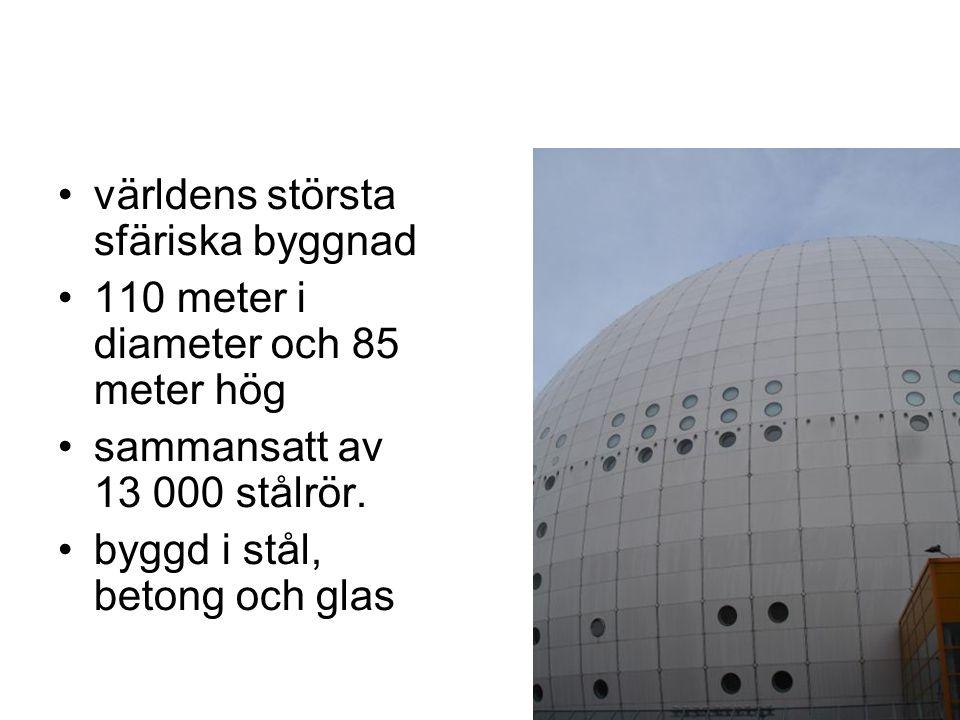 •världens största sfäriska byggnad •110 meter i diameter och 85 meter hög •sammansatt av 13 000 stålrör. •byggd i stål, betong och glas