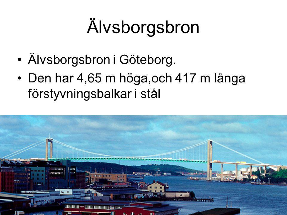 Älvsborgsbron •Älvsborgsbron i Göteborg. •Den har 4,65 m höga,och 417 m långa förstyvningsbalkar i stål