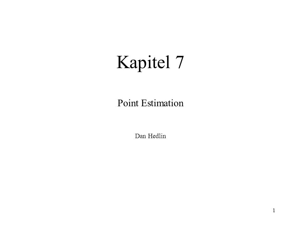 1 Kapitel 7 Point Estimation Dan Hedlin