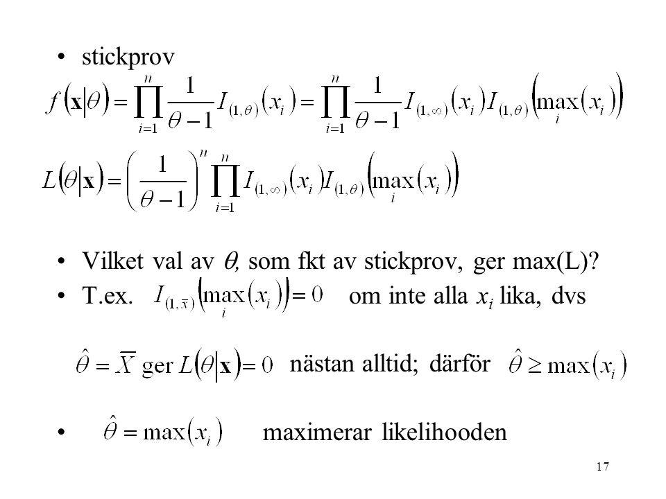 17 •stickprov •Vilket val av , som fkt av stickprov, ger max(L)? •T.ex. om inte alla x i lika, dvs nästan alltid; därför • maximerar likelihooden