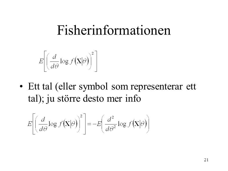21 Fisherinformationen •Ett tal (eller symbol som representerar ett tal); ju större desto mer info