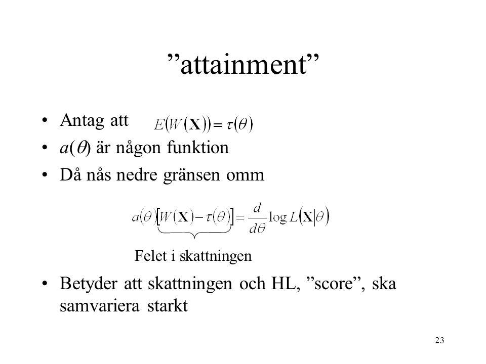 """23 """"attainment"""" •Antag att •a(  ) är någon funktion •Då nås nedre gränsen omm •Betyder att skattningen och HL, """"score"""", ska samvariera starkt Felet i"""