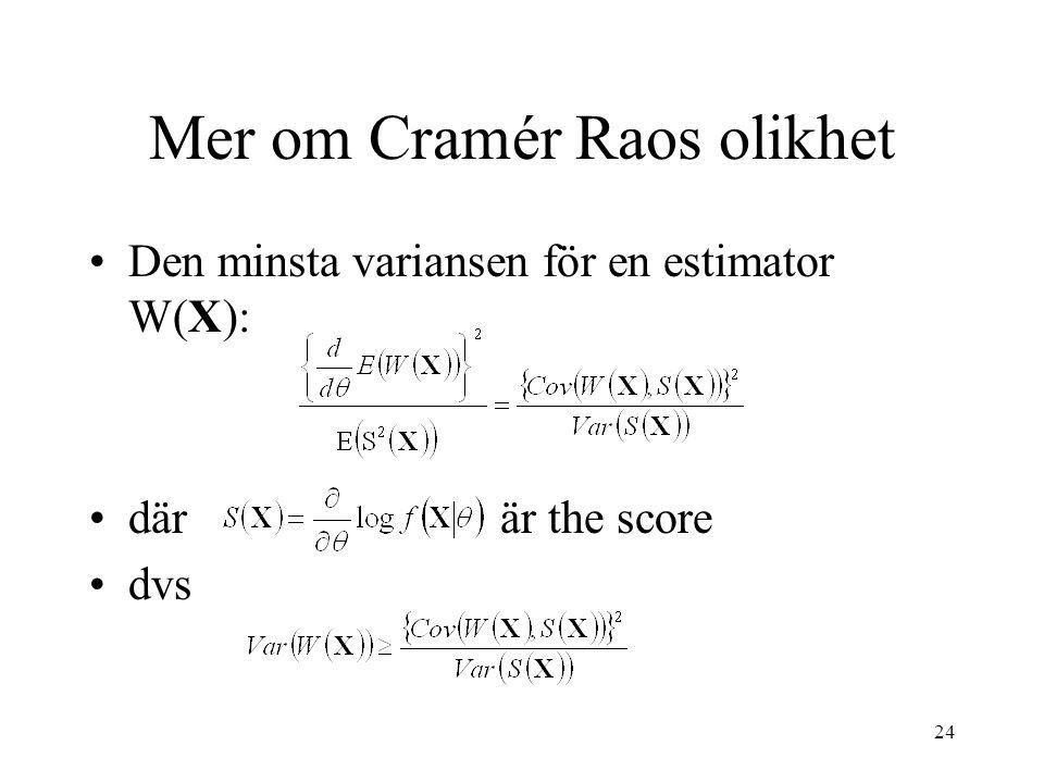 24 Mer om Cramér Raos olikhet •Den minsta variansen för en estimator W(X): •där är the score •dvs