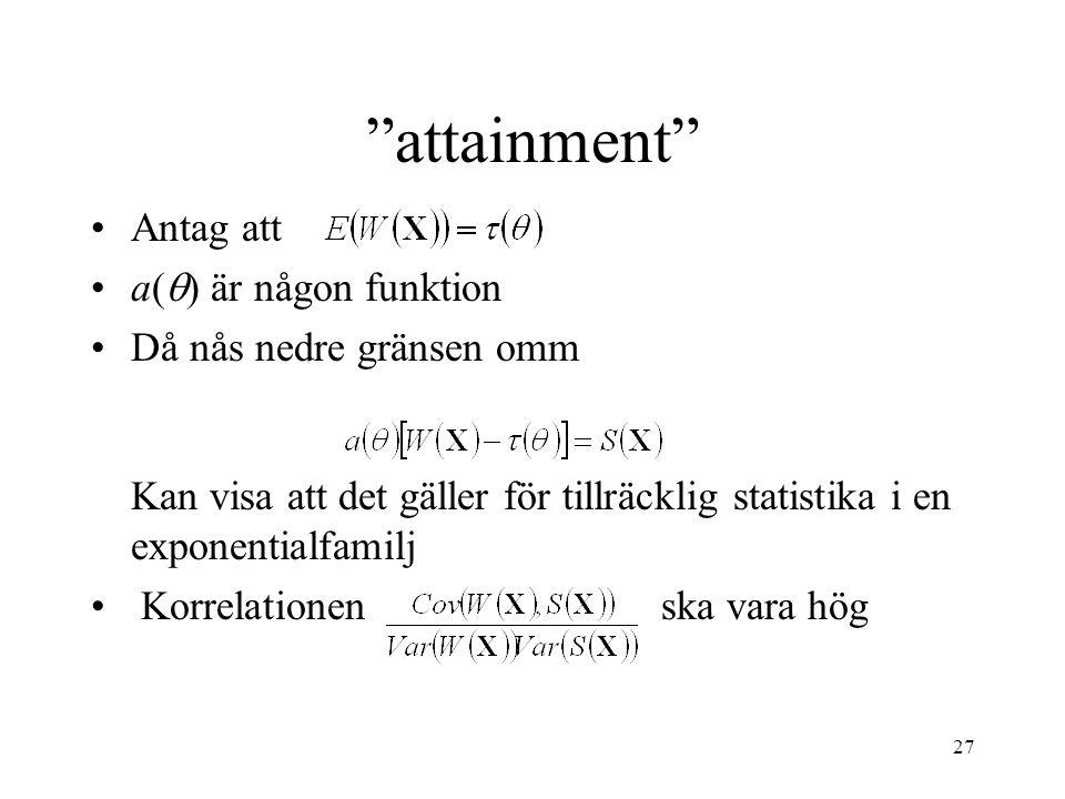 """27 """"attainment"""" •Antag att •a(  ) är någon funktion •Då nås nedre gränsen omm Kan visa att det gäller för tillräcklig statistika i en exponentialfami"""
