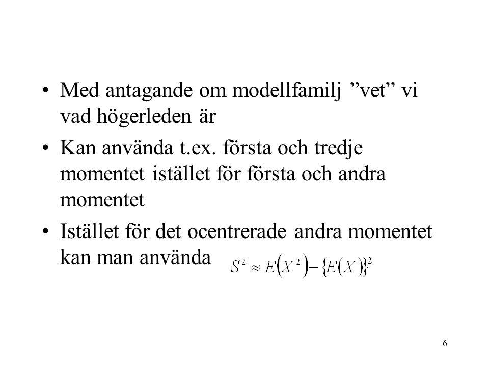 """6 •Med antagande om modellfamilj """"vet"""" vi vad högerleden är •Kan använda t.ex. första och tredje momentet istället för första och andra momentet •Istä"""