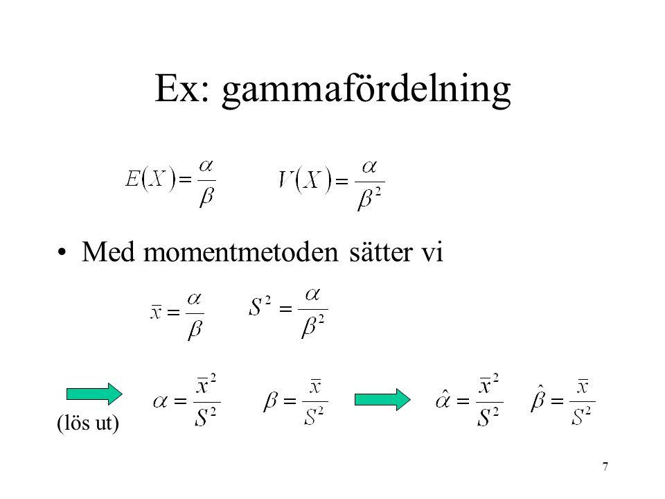 7 Ex: gammafördelning •Med momentmetoden sätter vi (lös ut)