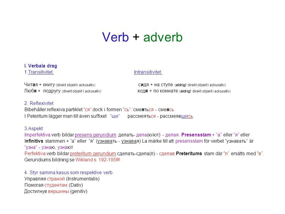 Verb + adverb II.Adverbiella drag: 1.Oböjliga: böjs varken i genus, numerus eller kasus 2.