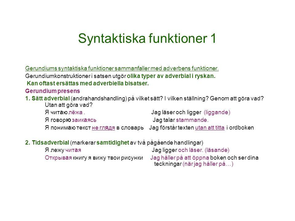 Syntaktiska funktioner 1 Gerundiums syntaktiska funktioner sammanfaller med adverbens funktioner. Gerundiumkonstruktioner i satsen utgör olika typer a