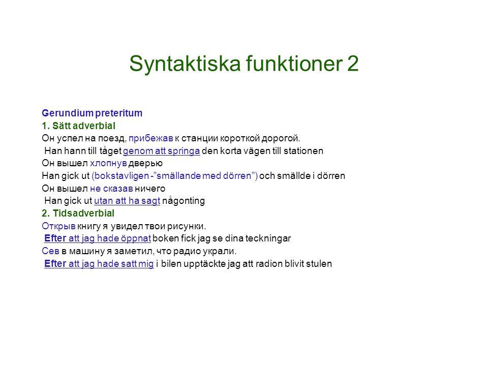 Syntaktiska funktioner 2 Gerundium preteritum 1. Sätt adverbial Он успел на поезд, прибежав к станции короткой дорогой. Han hann till tåget genom att