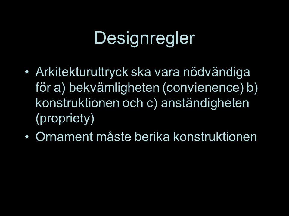 Designregler •Arkitekturuttryck ska vara nödvändiga för a) bekvämligheten (convienence) b) konstruktionen och c) anständigheten (propriety) •Ornament måste berika konstruktionen