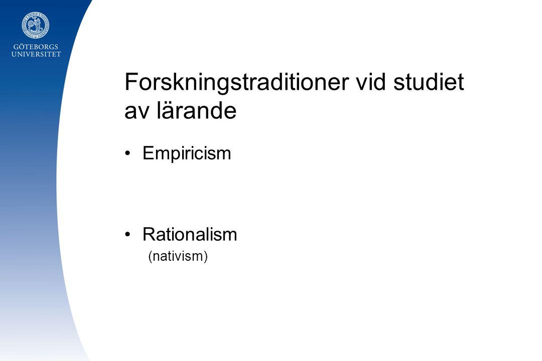 Forskningstraditioner vid studiet av lärande •Empiricism •Rationalism (nativism)