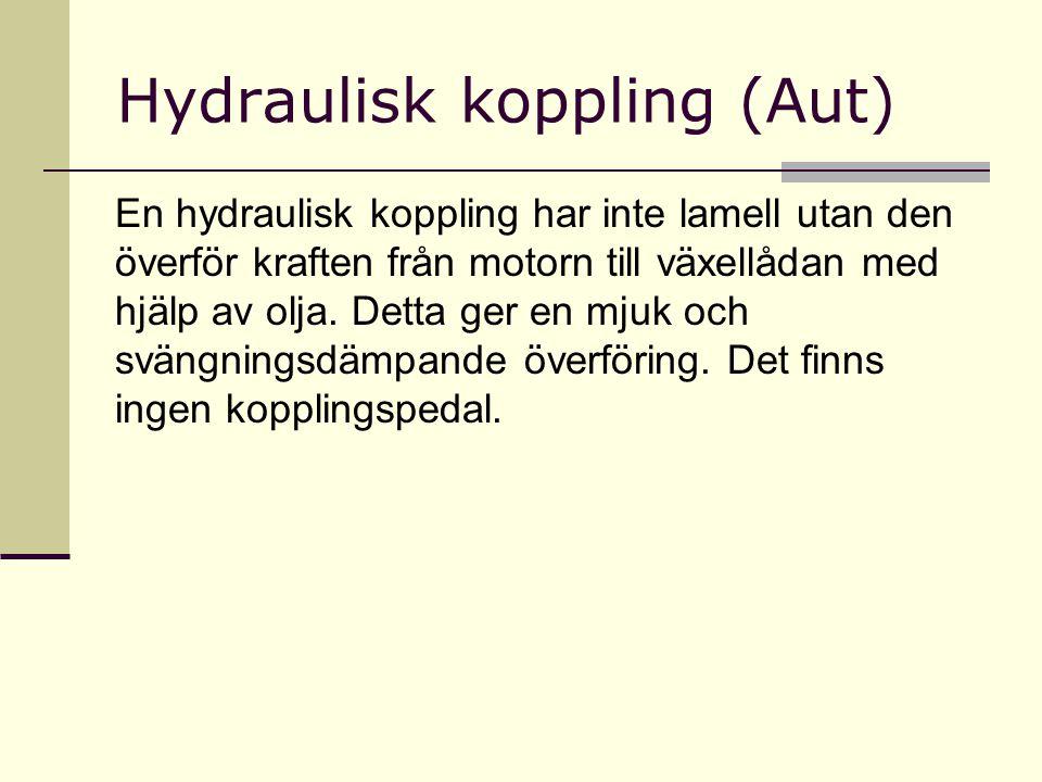 Hydraulisk koppling (Aut) En hydraulisk koppling har inte lamell utan den överför kraften från motorn till växellådan med hjälp av olja. Detta ger en