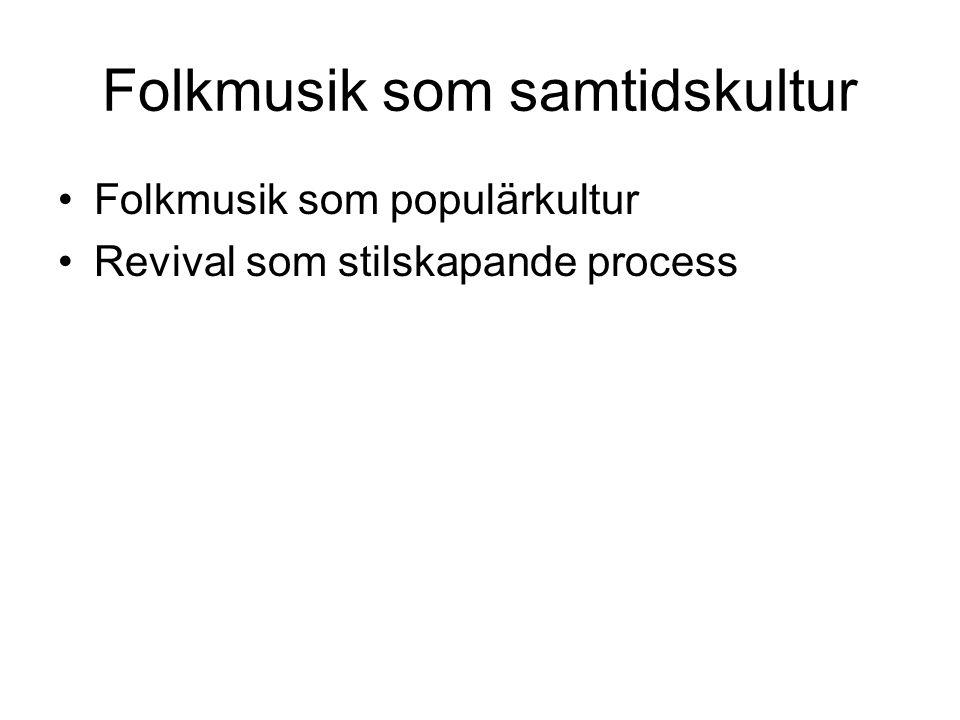 Folkmusik som samtidskultur •Folkmusik som populärkultur •Revival som stilskapande process