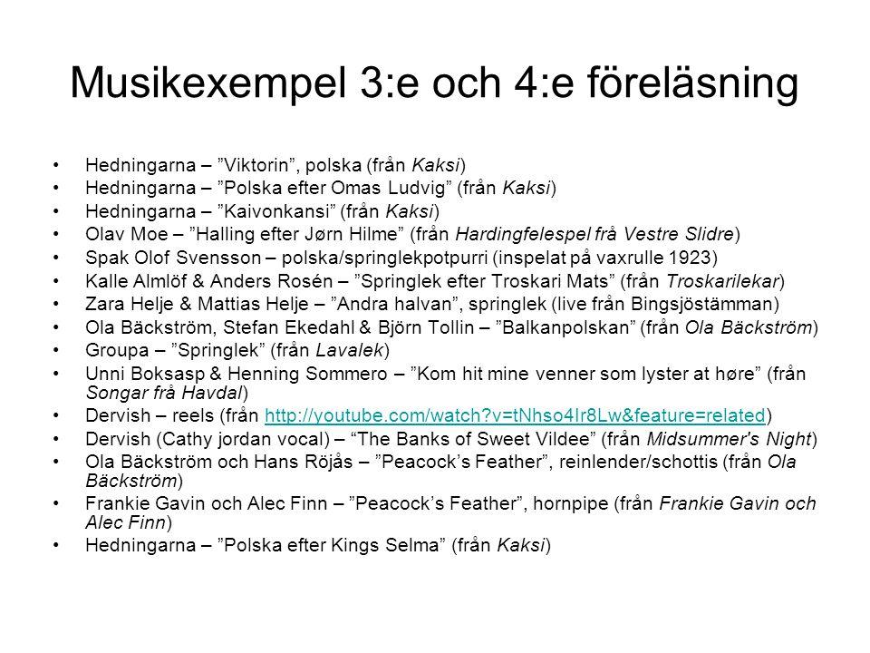 """Musikexempel 3:e och 4:e föreläsning •Hedningarna – """"Viktorin"""", polska (från Kaksi) •Hedningarna – """"Polska efter Omas Ludvig"""" (från Kaksi) •Hedningarn"""