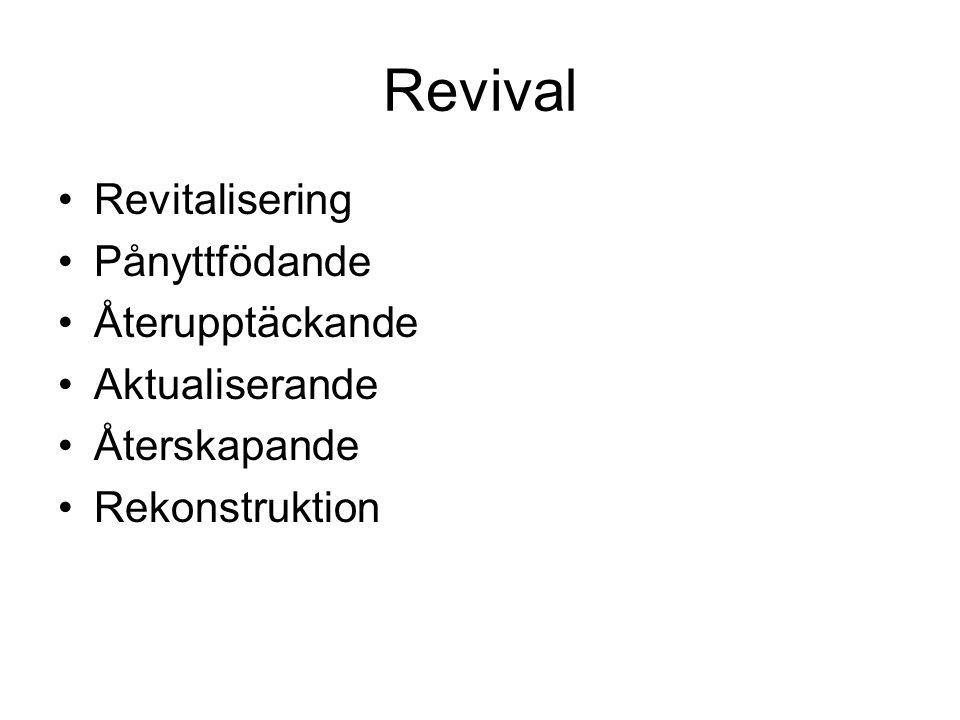 Revival •Revitalisering •Pånyttfödande •Återupptäckande •Aktualiserande •Återskapande •Rekonstruktion