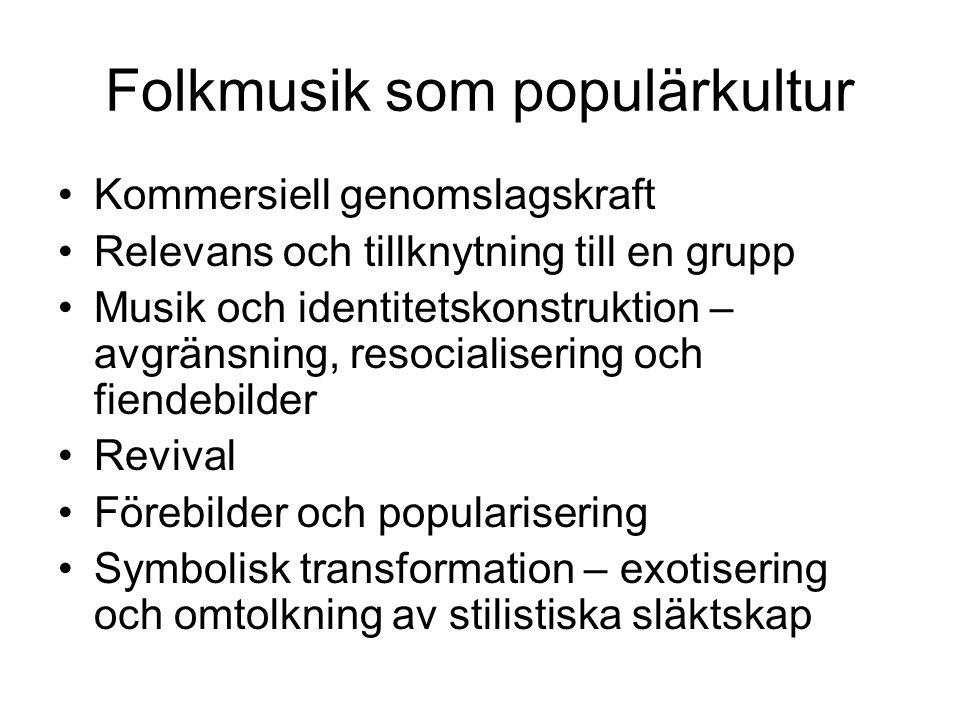 Folkmusik som populärkultur •Kommersiell genomslagskraft •Relevans och tillknytning till en grupp •Musik och identitetskonstruktion – avgränsning, res
