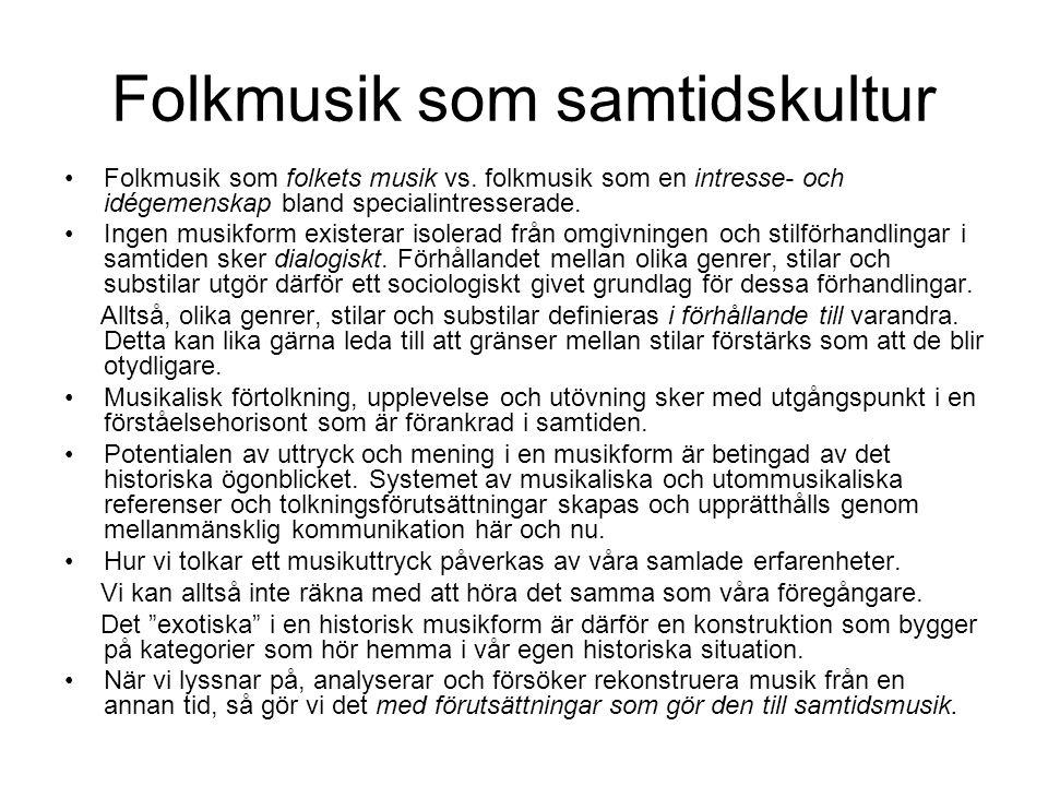 Folkmusik som samtidskultur •Folkmusik som folkets musik vs. folkmusik som en intresse- och idégemenskap bland specialintresserade. •Ingen musikform e