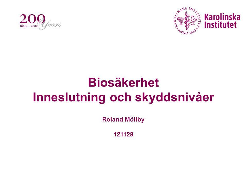 Biosäkerhet Inneslutning och skyddsnivåer Roland Möllby 121128