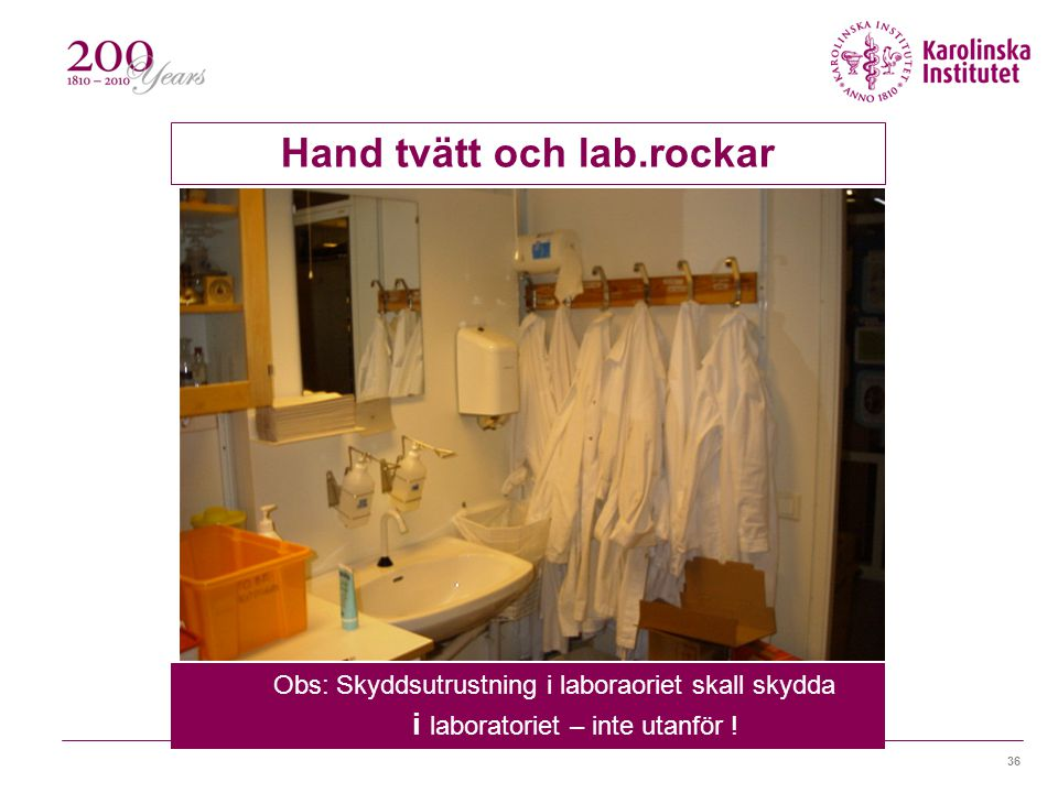 36 Hand tvätt och lab.rockar Obs: Skyddsutrustning i laboraoriet skall skydda i laboratoriet – inte utanför !