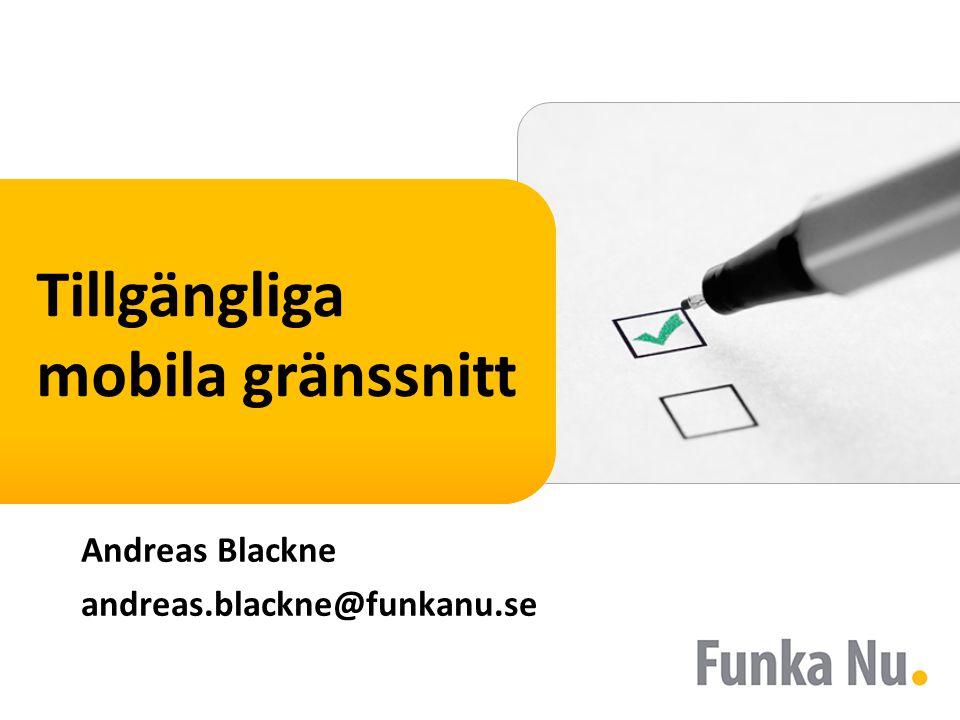 Tillgängliga mobila gränssnitt Andreas Blackne andreas.blackne@funkanu.se