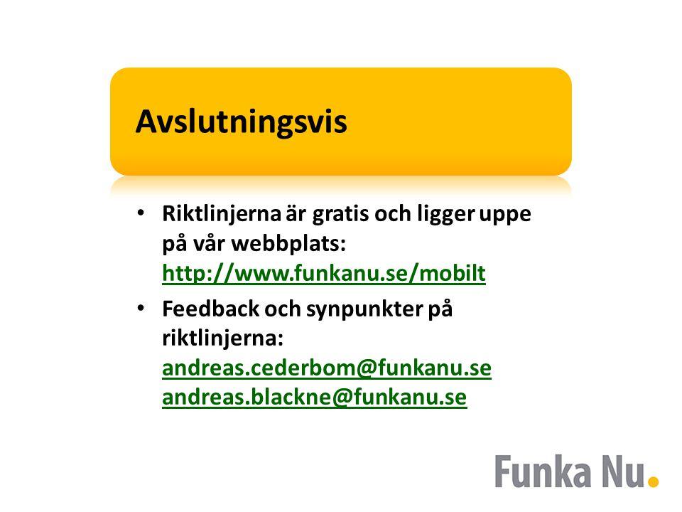 Avslutningsvis • Riktlinjerna är gratis och ligger uppe på vår webbplats: http://www.funkanu.se/mobilt http://www.funkanu.se/mobilt • Feedback och synpunkter på riktlinjerna: andreas.cederbom@funkanu.se andreas.blackne@funkanu.se andreas.cederbom@funkanu.se andreas.blackne@funkanu.se