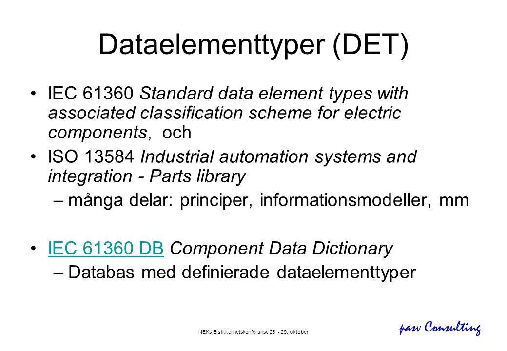 pasv Consulting NEKs Elsikkerhetskonferanse 28. - 29. oktober Dataelementtyper (DET) •IEC 61360 Standard data element types with associated classifica