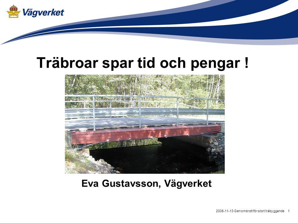 12008-11-13 Genombrott för stort träbyggande Träbroar spar tid och pengar ! Eva Gustavsson, Vägverket