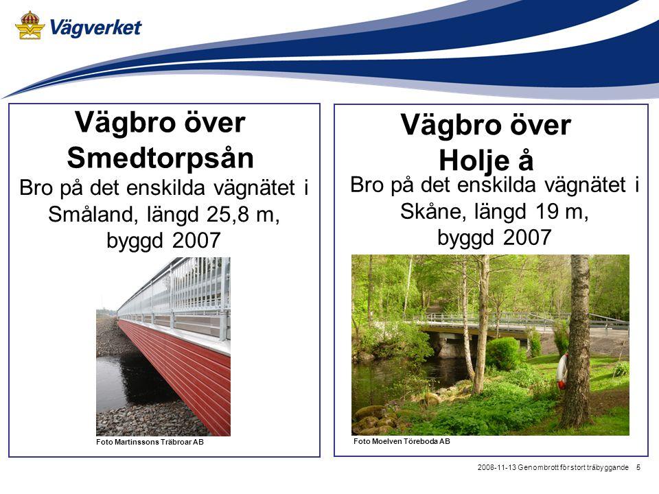 52008-11-13 Genombrott för stort träbyggande Foto Martinssons Träbroar AB Vägbro över Smedtorpsån Bro på det enskilda vägnätet i Småland, längd 25,8 m