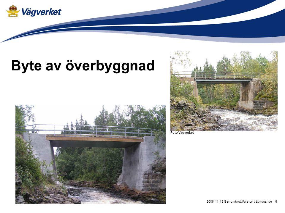 62008-11-13 Genombrott för stort träbyggande Byte av överbyggnad Foto Vägverket