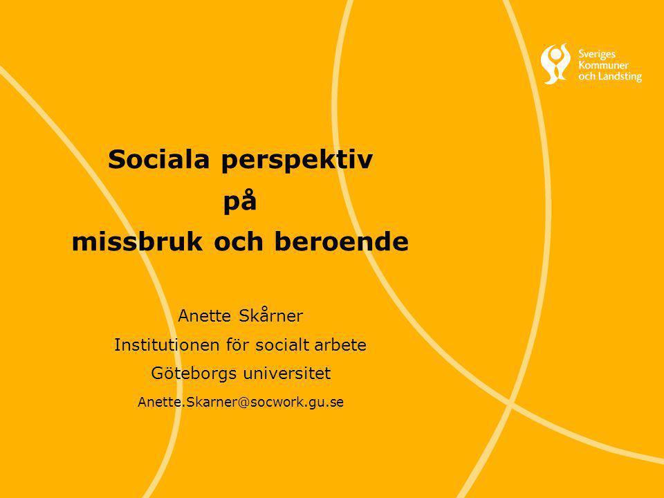 Svenska Kommunförbundet och Landstingsförbundet i samverkan 1 Sociala perspektiv på missbruk och beroende Anette Skårner Institutionen för socialt arb